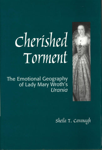 Cherished Torment: The Emotional Geography of Lady Mary Wroth's Urania