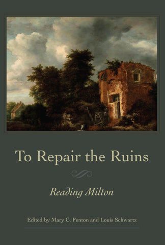 To Repair the Ruins: Reading Milton