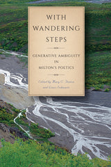 With Wandering Steps: Generative Ambiguity in Milton's Poetics