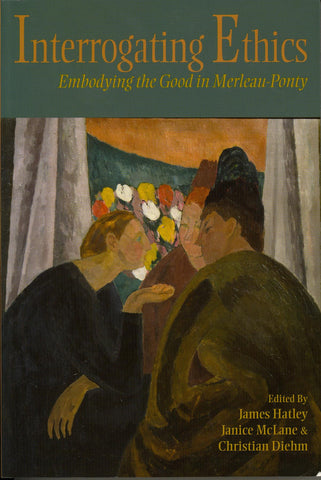 Interrogating Ethics: Embodying the Good in Merleau-Ponty