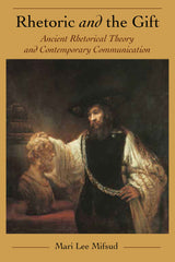 Rhetoric and the Gift: Ancient Rhetorical Theory and Contemporary Communication