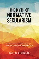 The Myth of Normative Secularism: Religion and Politics in the Democratic Homeworld