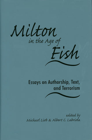 Milton in the Age of Fish: Essays on Authorship, Text, and Terrorism