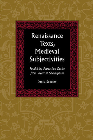 Renaissance Texts, Medieval Subjectivities: Rethinking Petrarchan Desire from Wyatt to Shakespeare