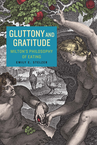 Gluttony and Gratitude: Milton's Philosophy of Eating