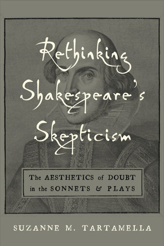 Rethinking Shakespeare's Skepticism: The Aesthetics of Doubt in the Sonnets and Plays