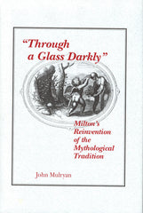 """Through a Glass Darkly"": Milton's Reinvention of the Mythological Tradition"