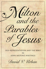 Milton and the Parables of Jesus: Self-Representation and the Bible in John Milton's Writings