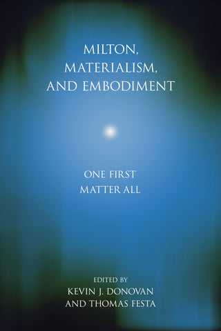 Milton, Materialism, and Embodiment: One First Matter All