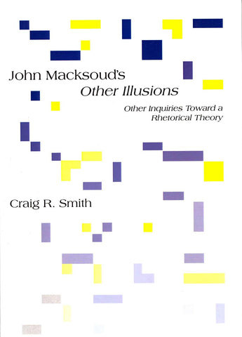 John Macksoud's Other Illusions: Other Inquiries Toward a Rhetorical Theory