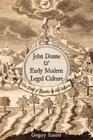 John Donne and Early Modern Legal Culture: The End of Equity in the Satyres