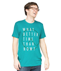 What Better Time than Now T-Shirt