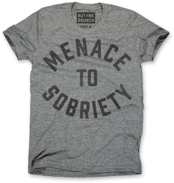 Menace to sobriety t shirt ultra soft made in the usa for Buy me brunch shirts