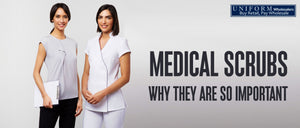 MEDICAL SCRUBS WHY THEY ARE SO IMPORTANT
