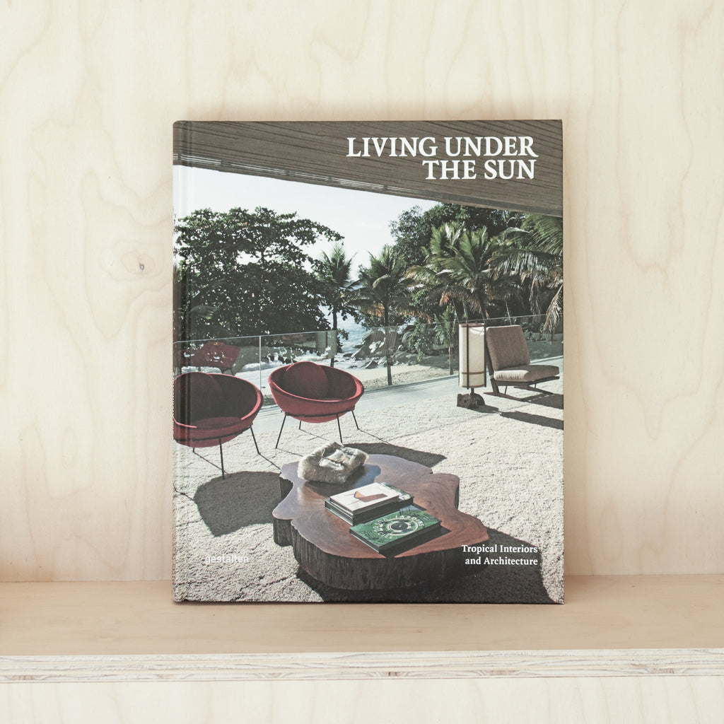 Living Under the Sun : Tropical Interiors & Architecture Book