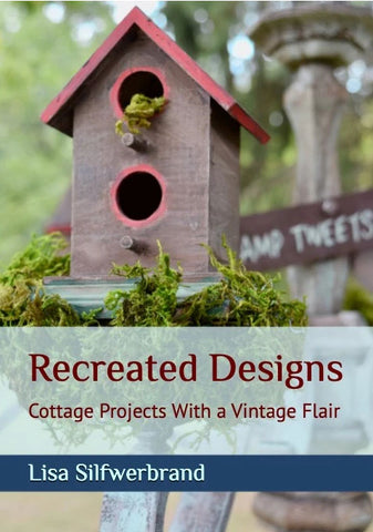 Recreated Designs: Cottage Projects with a Vintage Flair Book by Lisa Silfwerbrand