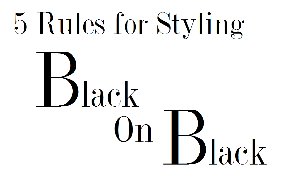 5 Rules for Styling Black on Black, the Colour of the Season