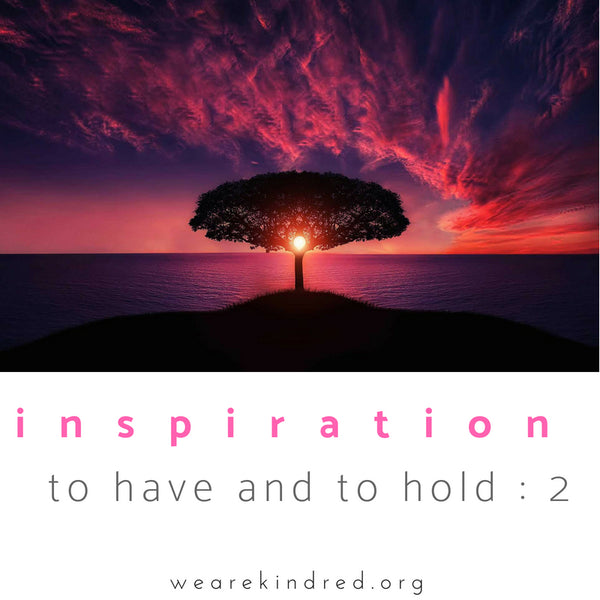 Inspiration to have and to hold : 2