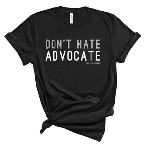 Don't Hate, Advocate