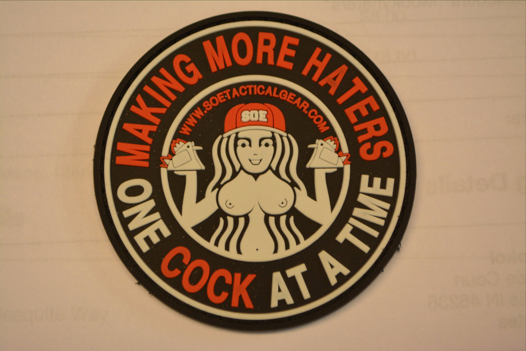 Making More Haters One Cock At A Time pvc Patch