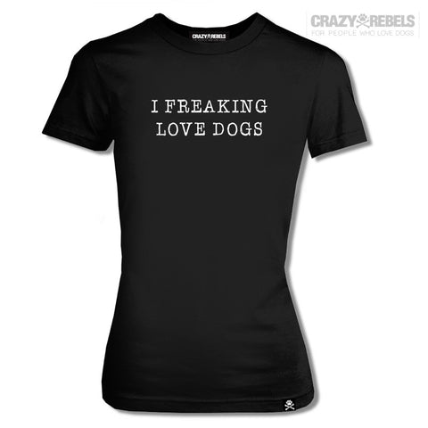 Freaking Love Dogs Women's Tee
