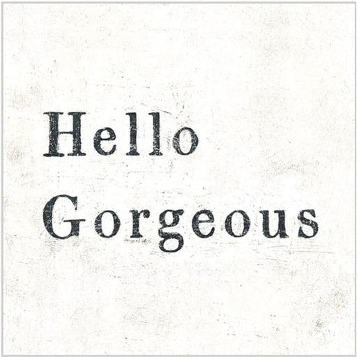 hello gorgeous 12x12 art - Home & Gift