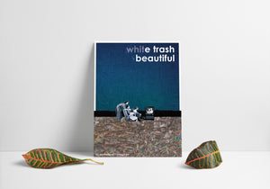 Statement Poster: WhitE Trash Beautiful