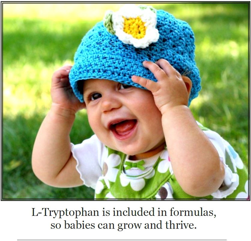 Tryptophan is included in formulas, so babies can grow and thrive