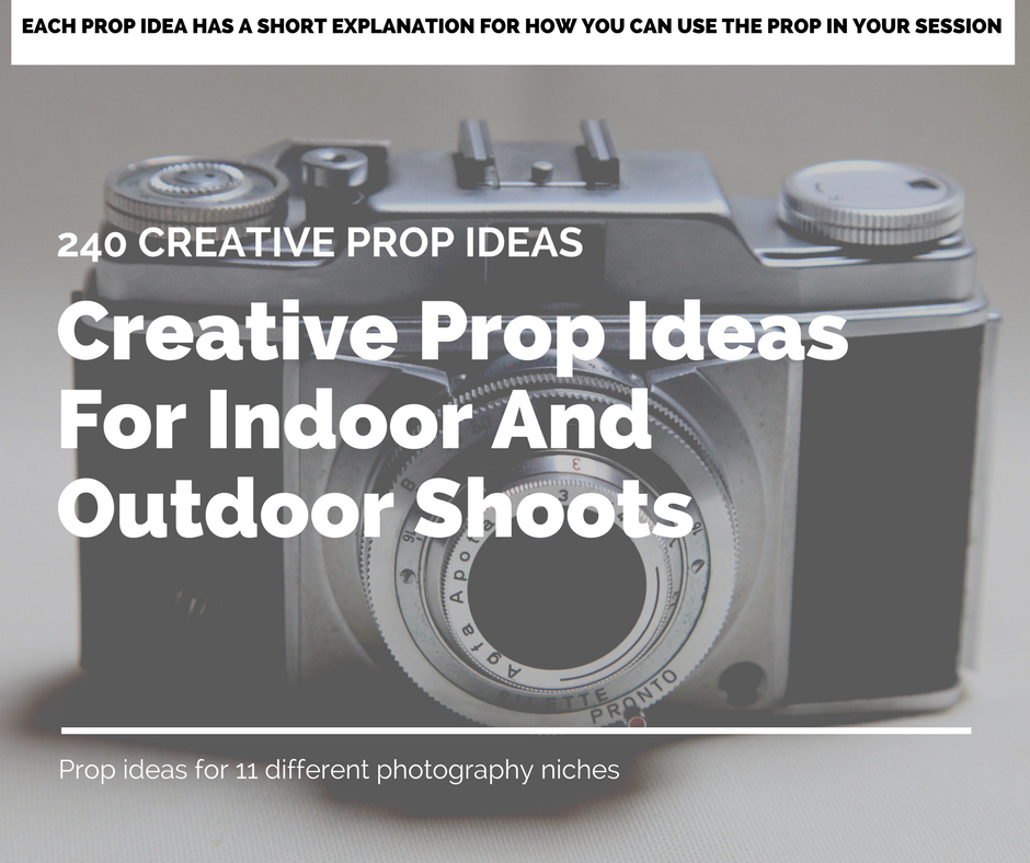BRAND NEW 240 Creative Prop Ideas For Photography Sessions