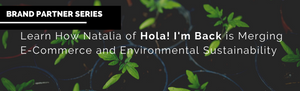 Brand Partner Series: Learn How Natalia of Hola! I'm Back is Merging E-Commerce and Environmental Sustainability