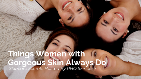 Things Women with Gorgeous Skin Always Do