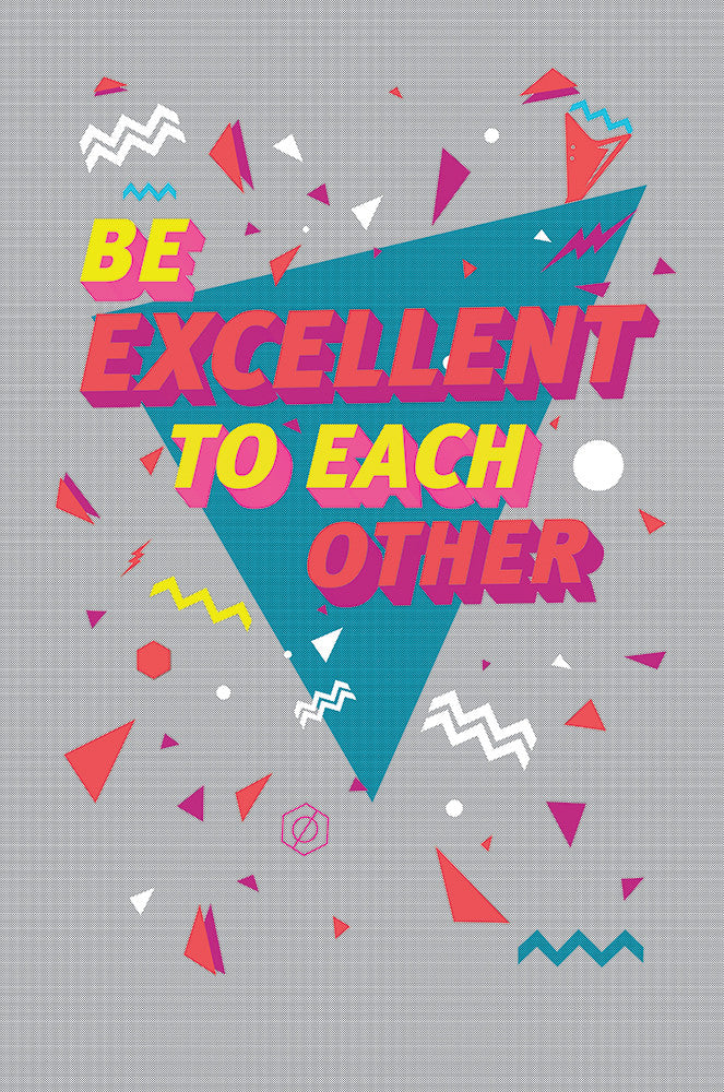 """Be Excellent To Each Other"" by Middle Boop - Hero Complex Gallery"