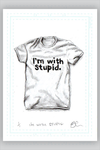 """GOT THE T: I'm with Stupid"" by Adam Cockerton"