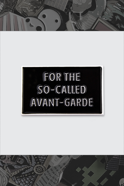 "223. ""For the So-Called Avante-Garde"" Pin by Pin Museum"