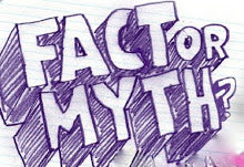Fact or myth?