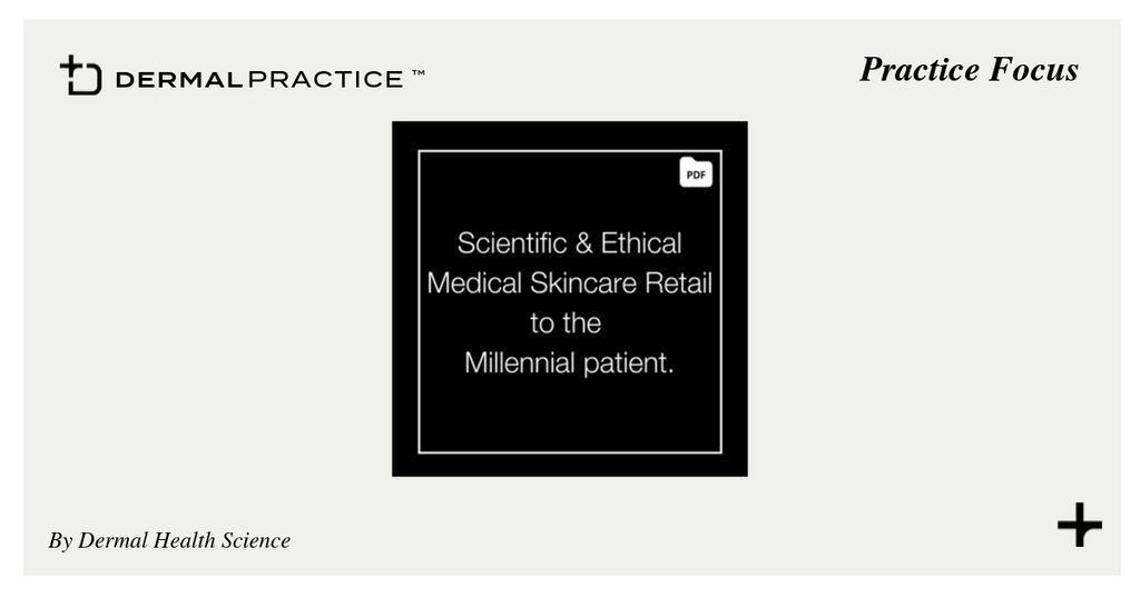 A Scientific and Ethical Approach to Medical Skincare Retail to the Millennial Patient