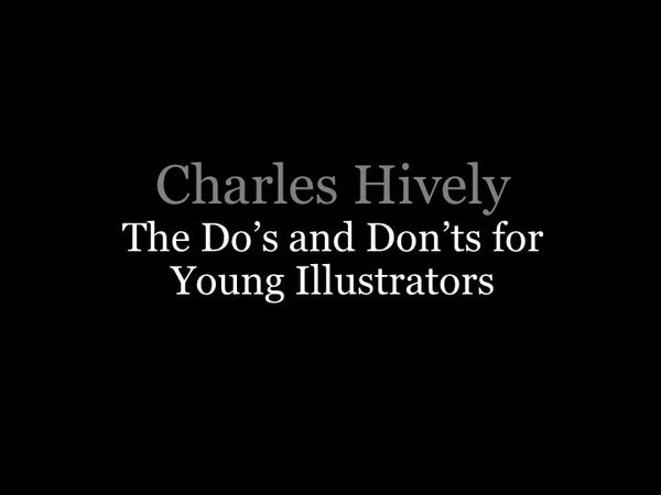Nuts & Bolts Conference Charles Hively: The Do's and Don'ts For Young Illustrators