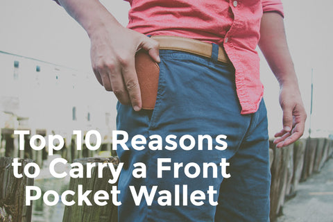 Top 10 Reasons to Carry a Front Pocket Wallet