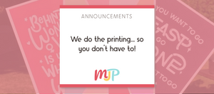 We do the printing... so you don't have to!