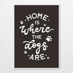 'Home is where the dogs are' Print