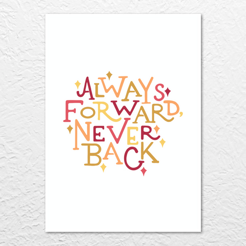 'Always forward, never back' Print
