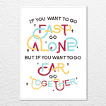 'If you want to go fast...' Print