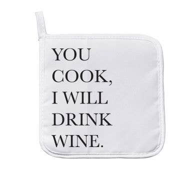 You Cook, I Will Drink Wine Pot Holder