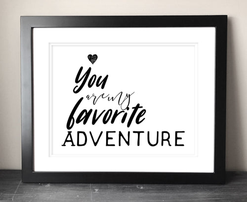 You Are My Favorite Adventure Printable Art - Bravenity