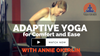 Adaptive Yoga for Comfort and Ease – with Annie Okerlin