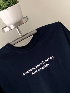 T-Shirt - Communication is not my first language