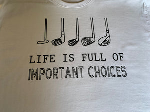 T-Shirt - Life is full of important choices