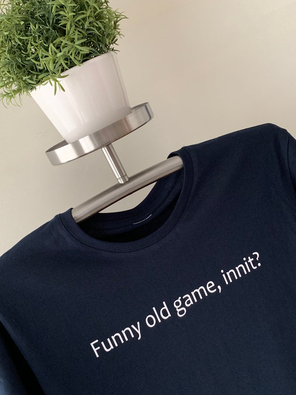 T-Shirt - Funny old game, innit?