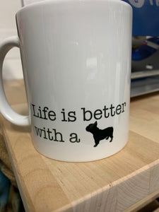 Mok - Life is better with a ... (Franse Bulldog)