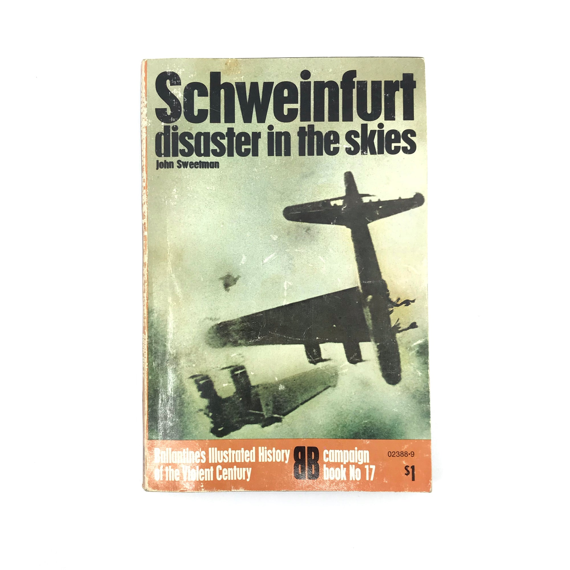 Ballantine's Illustrated History of the Violent Century: Campaign Book No17 Schweinfurt Disaster in the Skies (John Sweetman)